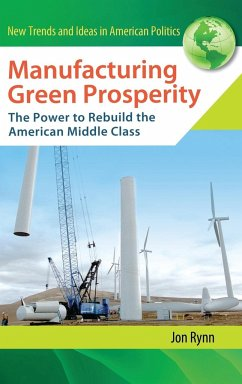 Manufacturing Green Prosperity: The Power to Rebuild the American Middle Class - Rynn, Jon
