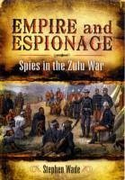Empire and Espionage: Spies in the Zulu War - Wade, Stephen