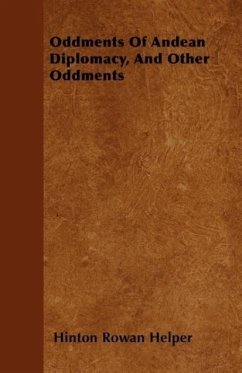 Oddments Of Andean Diplomacy, And Other Oddments - Helper, Hinton Rowan