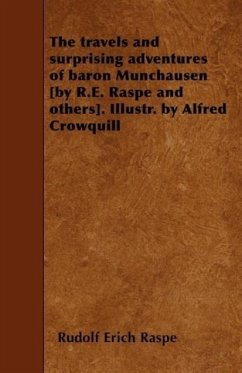 The travels and surprising adventures of baron Munchausen [by R.E. Raspe and others]. Illustr. by Alfred Crowquill - Raspe, Rudolf Erich