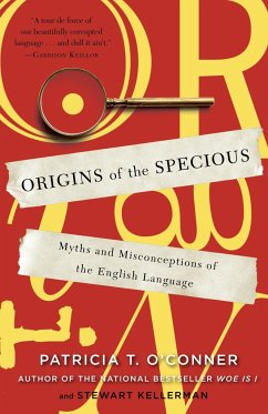 Origins of the Specious: Myths and Misconceptions of the English Language - O'Conner, Patricia T. Kellerman, Stewart
