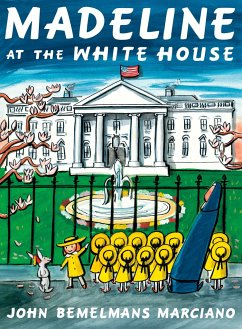 Madeline at the White House - Marciano, John Bemelmans