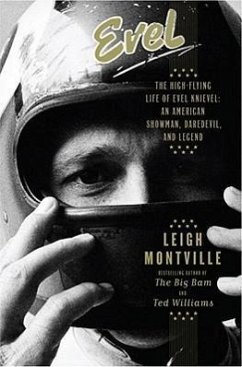 Evel: The High-Flying Life of Evel Knievel: American Showman, Daredevil, and Legend - Montville, Leigh