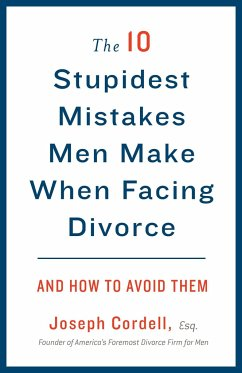 The 10 Stupidest Mistakes Men Make When Facing Divorce: And How to Avoid Them - Cordell, Joseph