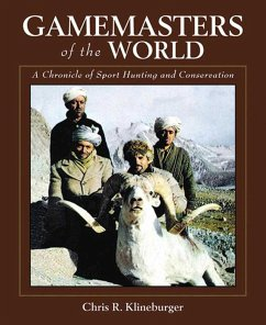Gamemasters of the World: A Chronicle of Sport Hunting and Conservation: An Autobiography of the Pioneer of Asian Hunting & Conservation - Klineburger, Chris R.