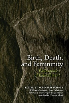 Birth, Death, and Femininity: Philosophies of Embodiment - Heinamaa, Sara Songe-Moller, Vigdis