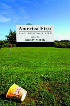America First: Naming the Nation in Us Film - Merck, Mandy