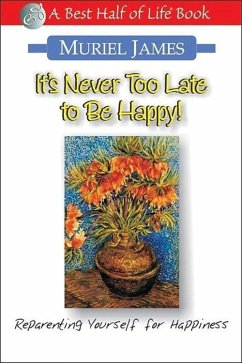 It's Never Too Late to Be Happy!: Reparenting Yourself for Happiness - Herausgeber: James, Muriel