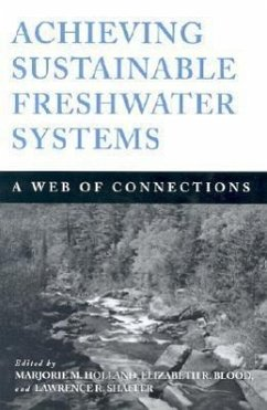 Achieving Sustainable Freshwater Systems: A Web of Connections - Herausgeber: Holland, Marjorie M. Shaffer, Lawrence R. Blood, Elizabeth R.