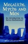 Megaliths, Myths and Men: An Introduction to Astro-Archaeology - Lancaster Brown, Peter Brown, Peter Lancaster