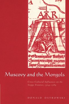 Muscovy and the Mongols: Cross-Cultural Influences on the Steppe Frontier, 1304 1589 - Ostrowski, Donald