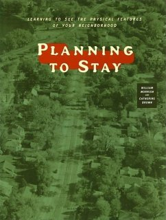 Planning to Stay: Learning to See the Physical Features of Your Neighborhood - Morrish, William R. Brown, Catherine R. Brown, Catherine R.