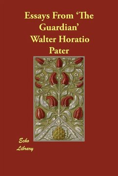 Essays from 'The Guardian' - Pater, Walter Horatio