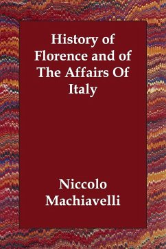 History of Florence and of the Affairs of Italy - Machiavelli, Niccolo