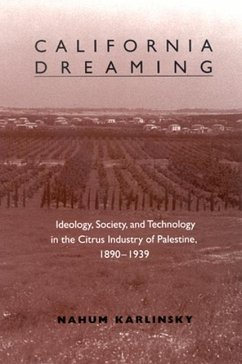 California Dreaming: Ideology, Society, and Technology in the Citrus Industry of Palestine, 1890-1939 - Karlinsky, Nahum