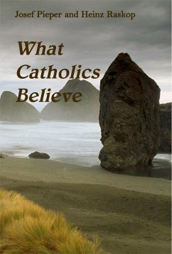 What Catholics Believe - Pieper, Josef Raskop, Heinz