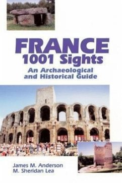 France 1001 Sights: An Archaeological and Historical Guide - Anderson, James M. Lea, M. Sheridan