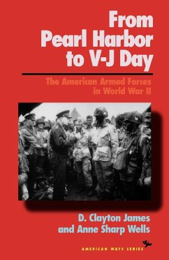 From Pearl Harbor to V-J Day: The American Armed Forces in World War II - James, D. Clayton Wells, Anne Sharp James, Clayton D.