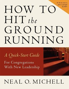 How to Hit the Ground Running: A Quick Start Guide for Congregations with New Leadership - Michell, Neal