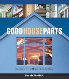 Good House Parts: Creating a Great Home Piece by Piece - Wedlick, Dennis Dennis Wedlick Architect LLC