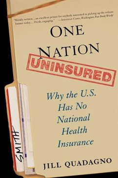 One Nation, Uninsured: Why the U.S. Has No National Health Insurance - Quadagno, Jill