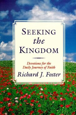 Seeking the Kingdom: Devotions for the Daily Journey of Faith - Foster, Richard J.