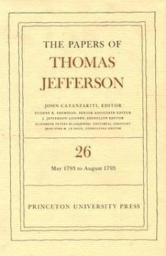 The Papers of Thomas Jefferson, Volume 26: 11 May-31 August 1793 - Jefferson, Thomas Boyd, Julian P. Butterfield, L. H.