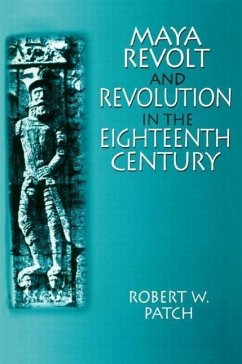 Maya Revolt and Revolution in the 18th Century - Patch, Robert W.
