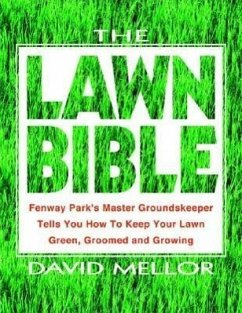 The Lawn Bible: How to Keep It Green, Groomed, and Growing Every Season of the Year - Mellor, David R.