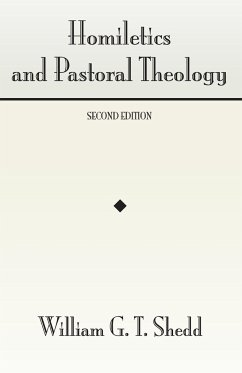 Homiletics and Pastoral Theology - Shedd, William Greenough Thaye