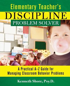 Elementary Teacher's Discipline Problem Solver: A Practical A-Z Guide for Managing Classroom Behavior Problems - Shore, Kenneth Shore