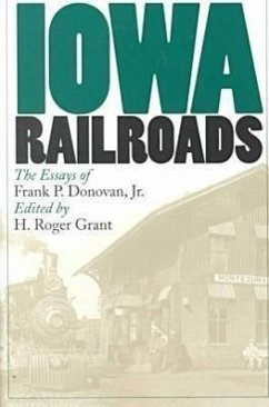 Iowa Railroads: The Essays of Frank P. Donovan, Jr. - Donovan, Frank P.