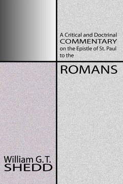 Commentary on Romans: A Critical and Doctrinal Commentary on the Epstle of St. Paul to the Romans - Shedd, William Greenough Thaye