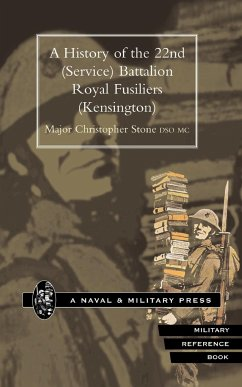 History of the 22nd (Service) Battalion Royal Fusiliers (Kensington) - Stone Dso MC, Major Christopher