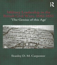 Military Leadership in the British Civil Wars, 1642-1651: 'The Genius of This Age' - Carpenter, Stanley D. M. Carpenter, S.