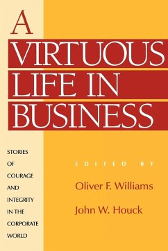 A Virtuous Life in Business: Stories of Courage and Integrity in the Corporate World - Herausgeber: Williams, Oliver F. , C. S. C. Houck, John W.