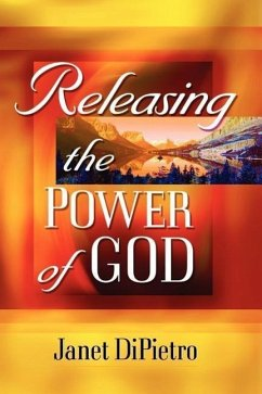 Releasing the Power of God - Dipietro, Janet