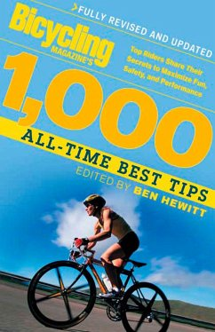 Bicycling Magazine's 1000 All-Time Best Tips (Revised): Top Riders Share Their Secrets to Maximize Fun, Safety, and Performance - Hewitt, Ben
