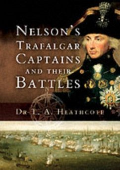 Nelsons Trafalgar Captains and Their Battles: A Biographical and Historical Dictionary