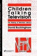 Children Talking Television - Buckingham, David, Professor Buckingham, D.
