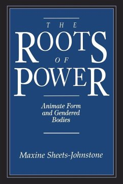 The Roots of Power: A Study in Heuristic - Sheets-Johnstone, Maxine