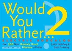 Would You Rather...? 2 Electric Boogaloo: Over 300 More Absolutely Absurd Dilemmas to Ponder - Heimberg, Justin Gomberg, David