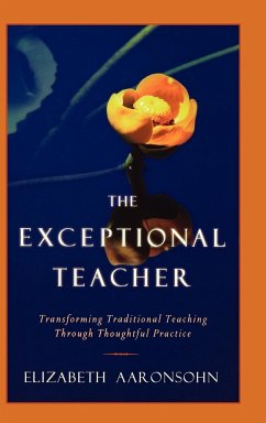The Exceptional Teacher: Transforming Traditional Teaching Through Thoughtful Practice - Aaronsohn, Elizabeth Aaronsohn