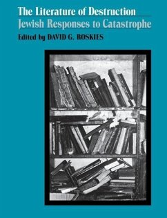 The Literature of Destruction: Jewish Responses to Catastrophe - Roskies, David G.