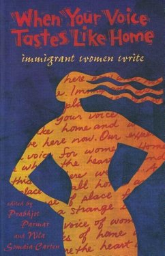 When Your Voice Tastes Like Home: Immigrant Women Write - Herausgeber: Parmar, Prabhjot Somaia-Carten, Nila