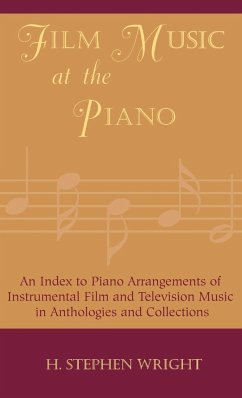 Film Music at the Piano: An Index to Piano Arrangements of Instrumental Film and Television Music in Anthologies and Collections - Wright, H. Stephen Wright, Stephen H.