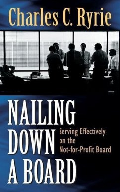 Nailing Down a Board: Serving Effectively on the Not-For-Profit Board - Ryrie, Charles Caldwell Ryrie Caldwell, Charles