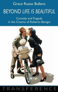 Beyond 'Life Is Beautiful': Comedy and Tragedy in the Cinema of Roberto Benigni - Herausgeber: Bullaro, Grace Russo