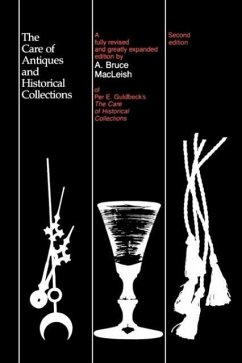 Care of Antiques and Historical Collections (REV and Expanded) - Guldbeck, Per E. MacLeish, A. Bruce MacLeish, Bruce A.