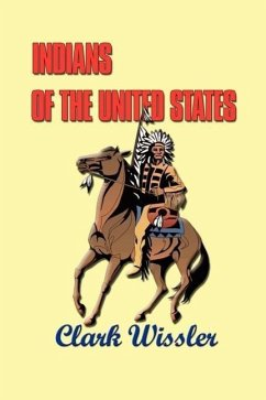 Indians of the United States: Four Centuries of Their History and Culture - Wissler, Clark
